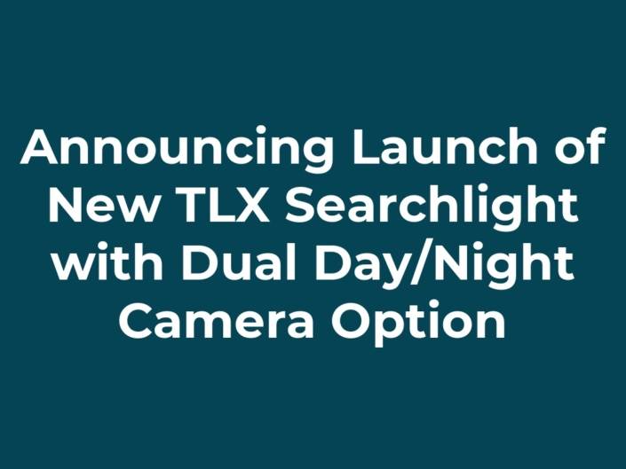 Announcing Launch of New TLX Searchlight with Dual Day/Night Camera Option
