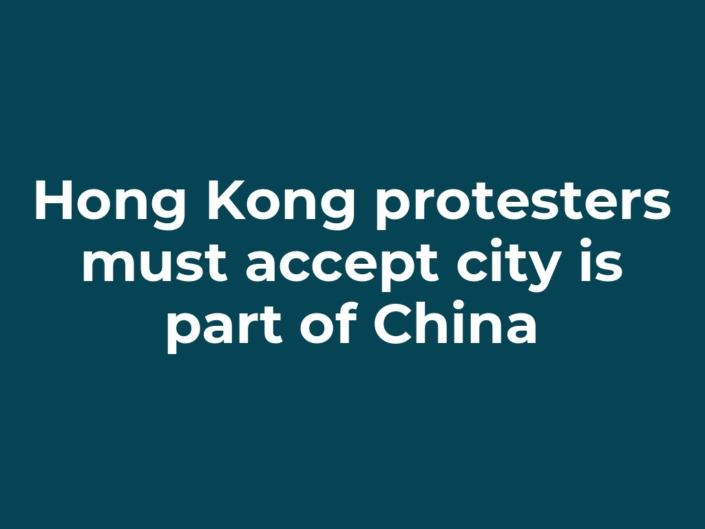 Hong Kong protesters must accept city is part of China