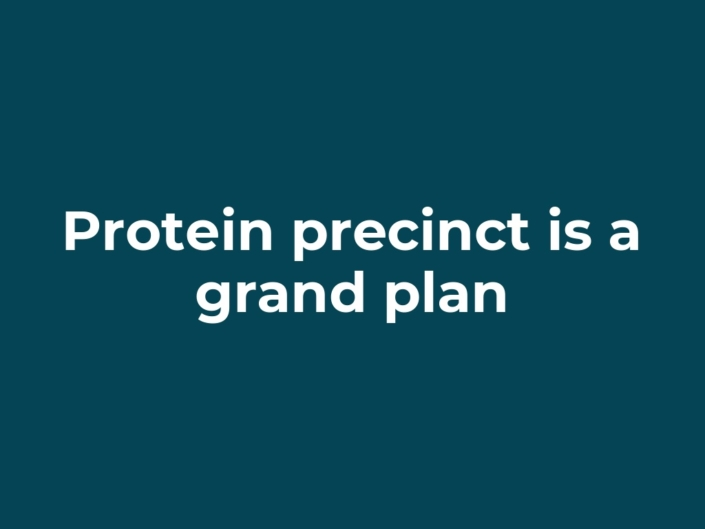 Protein precinct is a grand plan