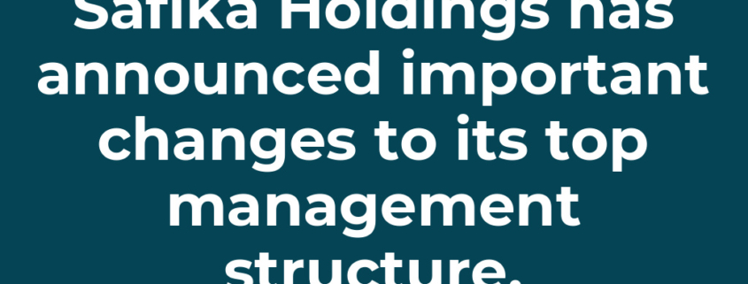 Safika Holdings has announced important changes to its top management structure.