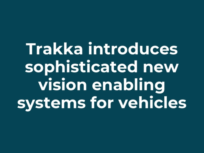 Trakka introduces sophisticated new vision enabling systems for vehicles