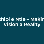 Tshipi é Ntle – Making Vision a Reality